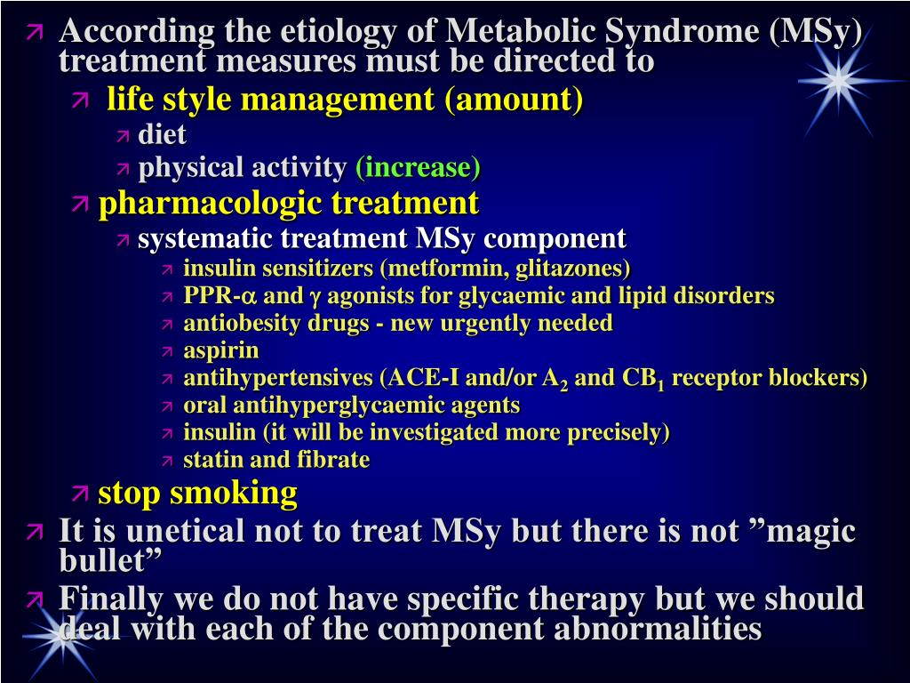 According the etiology of Metabolic Syndrome (MSy) treatment measures must be directed to