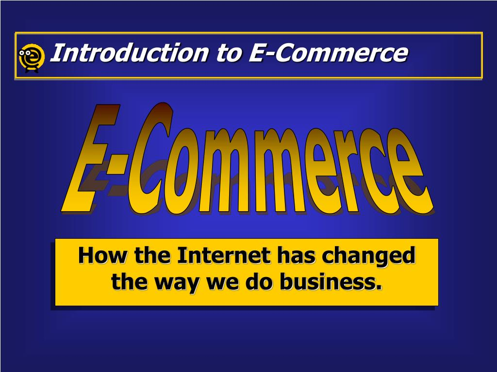 an introduction to e commerce on the internet E-commerce course outline e introduction to e-commerce a (b2g) business models business models in other emerging e-commerce areas how the internet and.