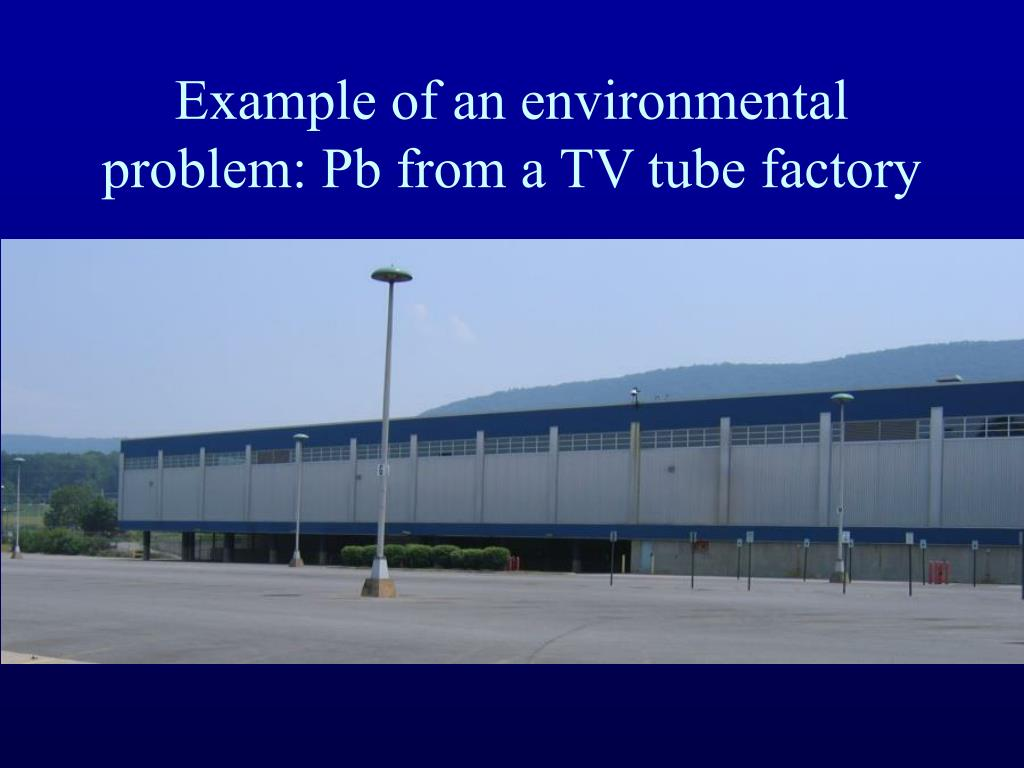 Example of an environmental problem: Pb from a TV tube factory
