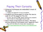 piquing their curiosity