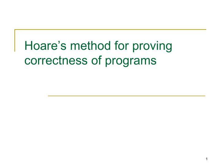 Hoare s method for proving correctness of programs