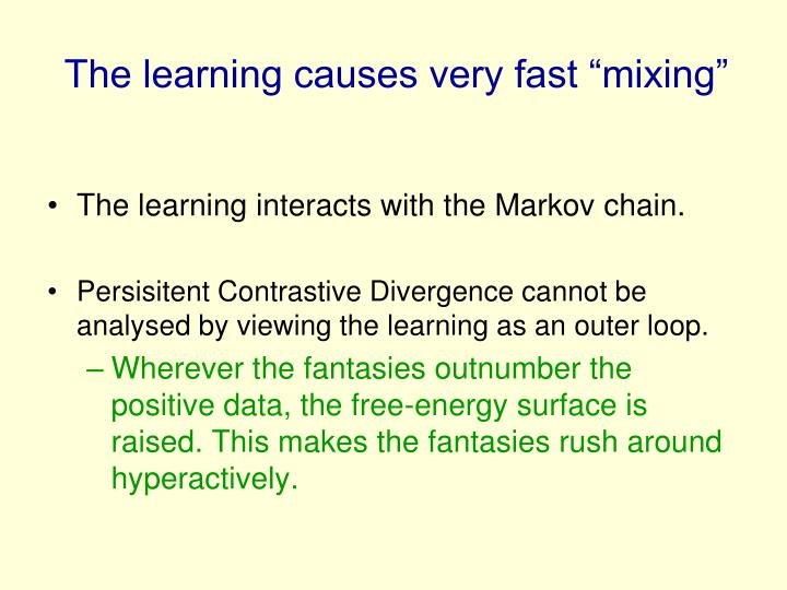 "The learning causes very fast ""mixing"""