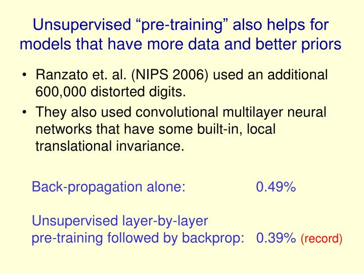 "Unsupervised ""pre-training"" also helps for models that have more data and better priors"
