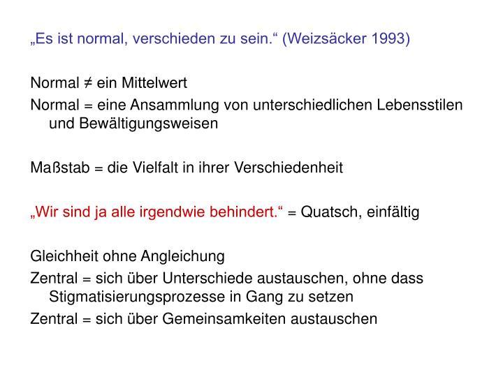 """""""Es ist normal, verschieden zu sein."""" (Weizsäcker 1993)"""