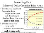 interesting fact mirrored disks optimize disk arms