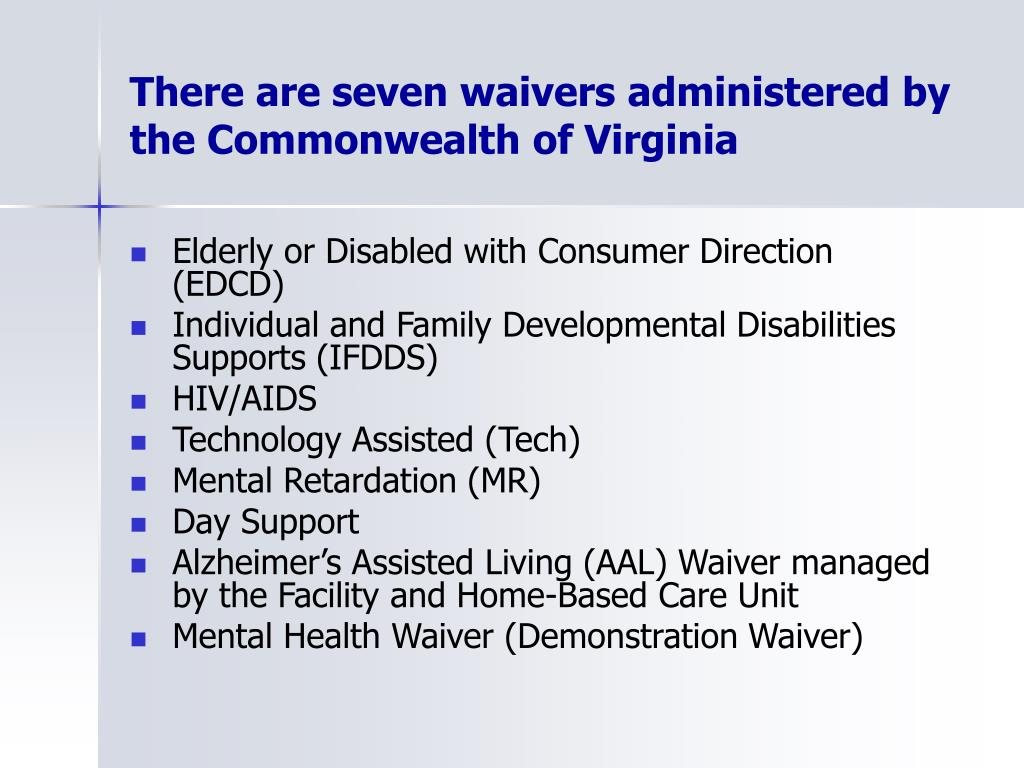 There are seven waivers administered by the Commonwealth of Virginia