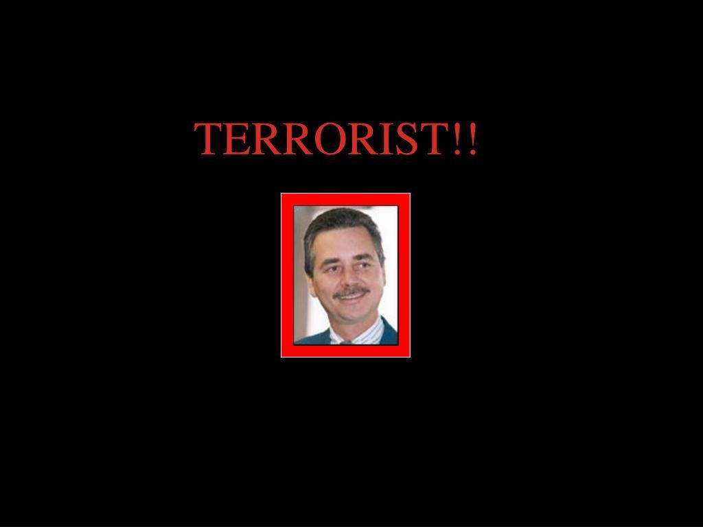 TERRORIST!!