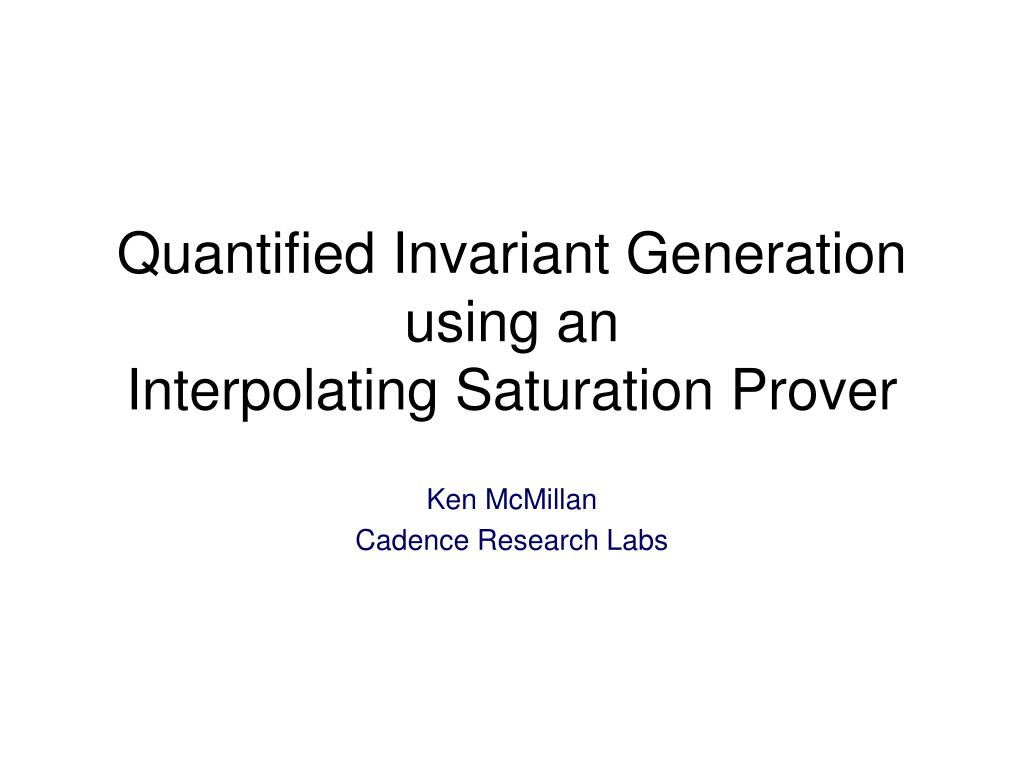 quantified invariant generation using an interpolating saturation prover l.