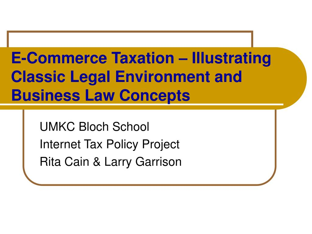 E-Commerce Taxation – Illustrating Classic Legal Environment and Business Law Concepts