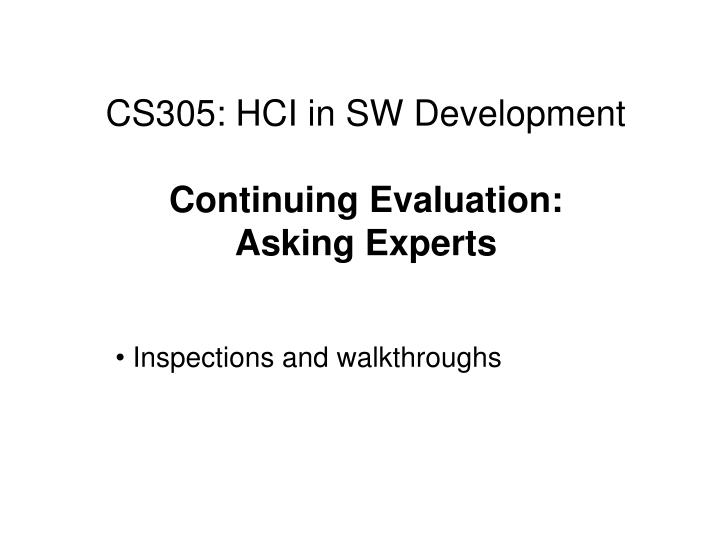 Cs305 hci in sw development continuing evaluation asking experts