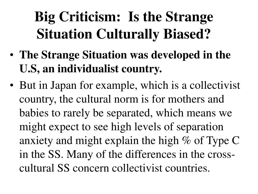 Big Criticism:  Is the Strange Situation Culturally Biased?