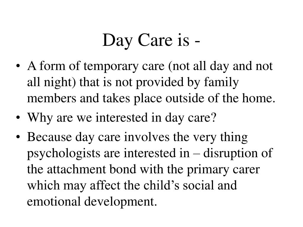 Day Care is -