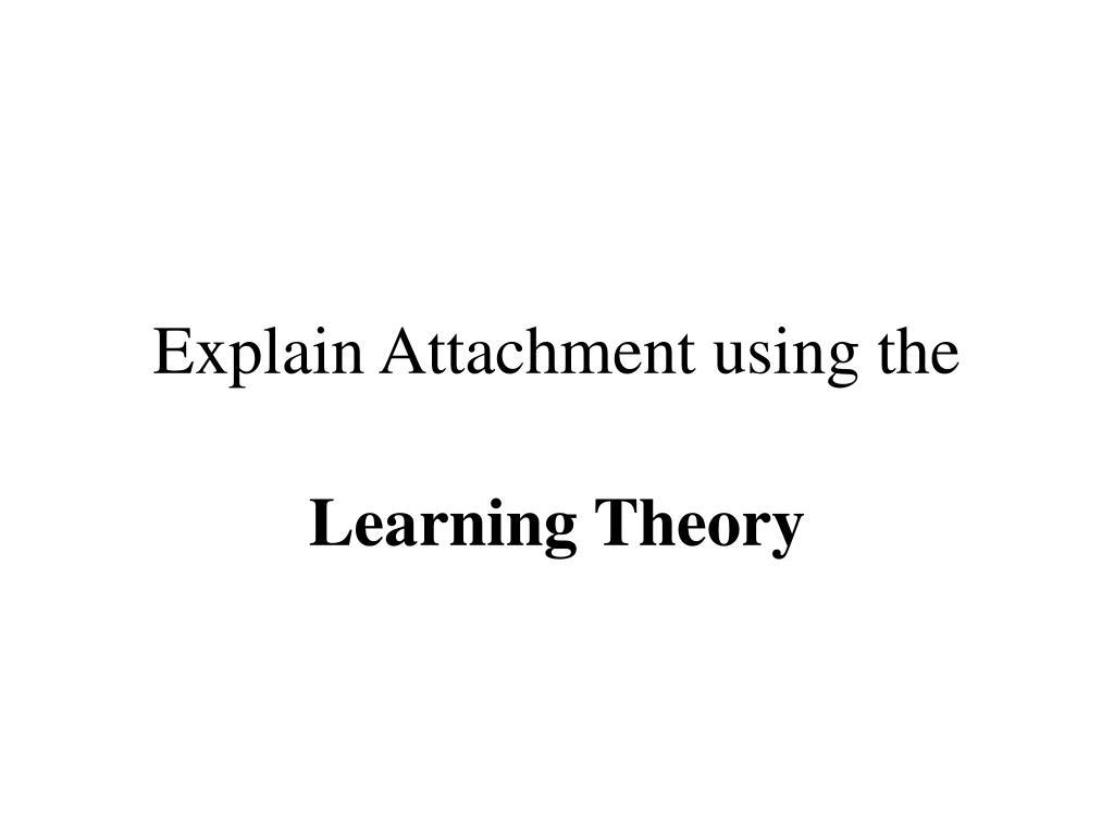 Explain Attachment using the