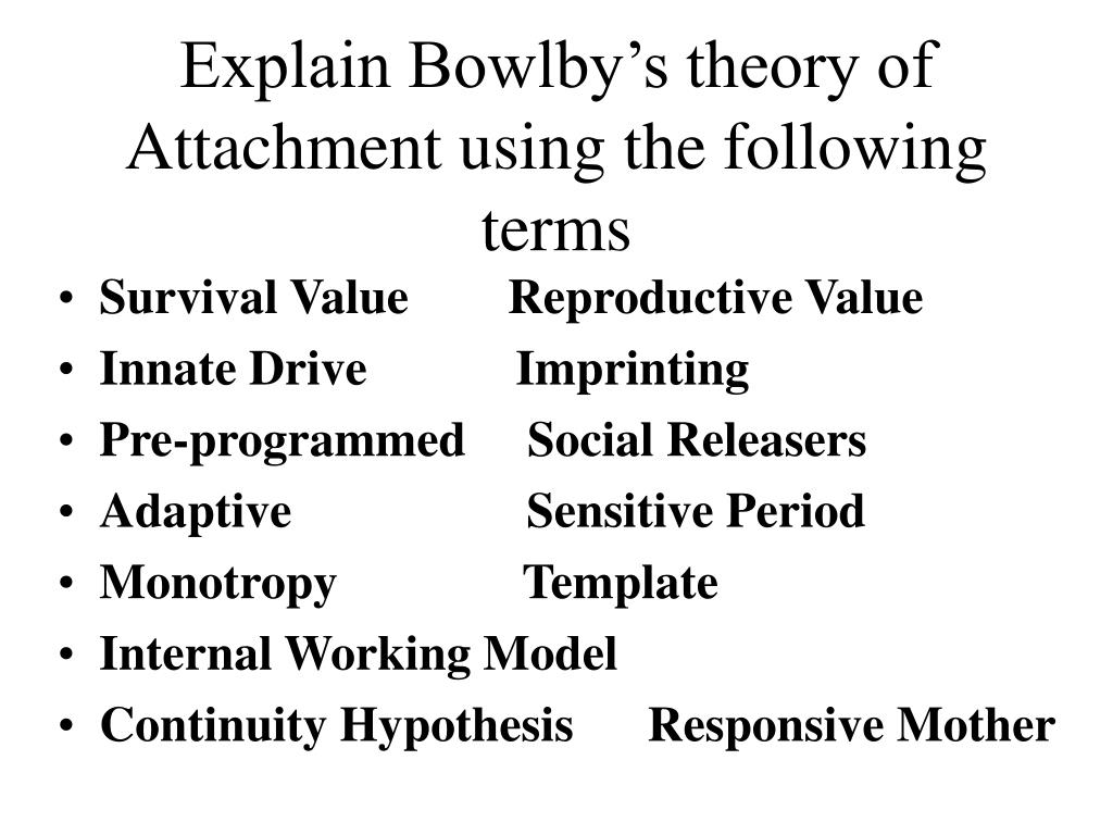 Explain Bowlby's theory of Attachment using the following terms