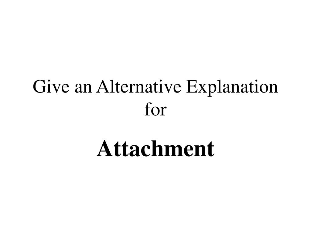 Give an Alternative Explanation for