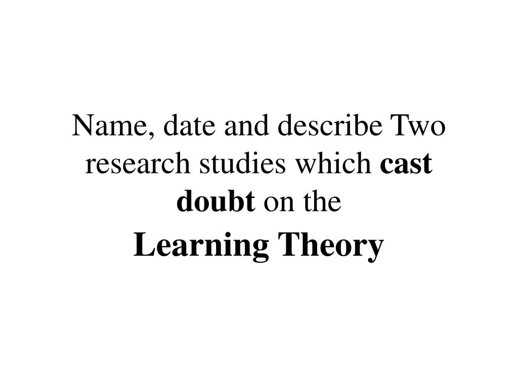 Name, date and describe Two research studies which