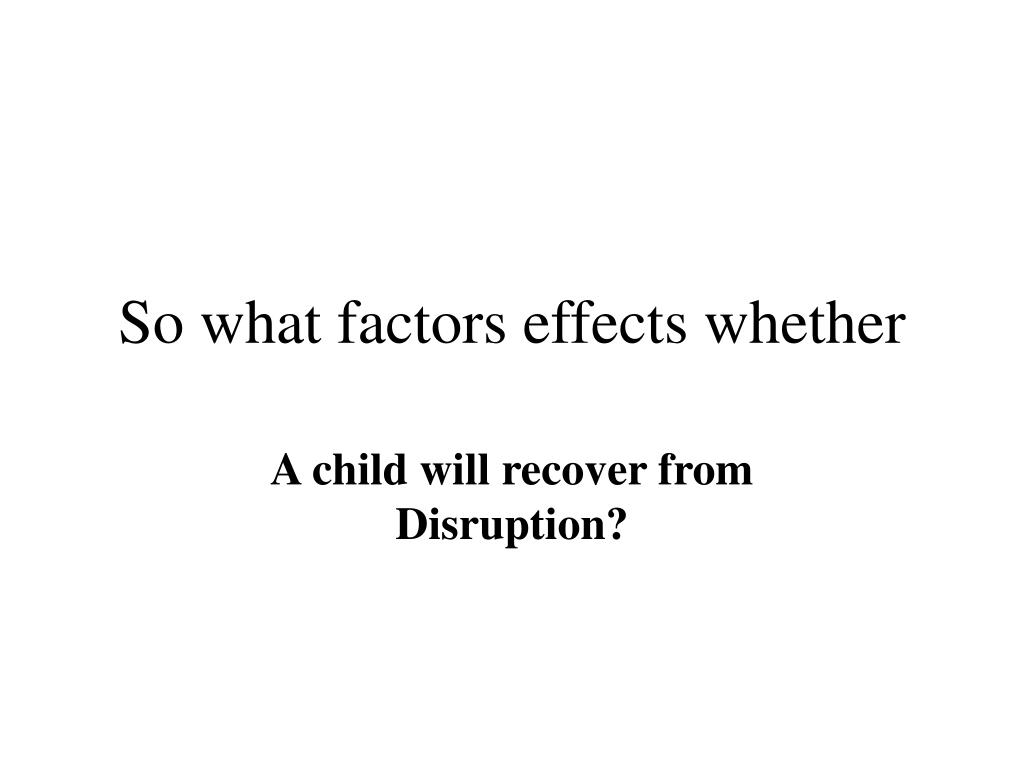 So what factors effects whether