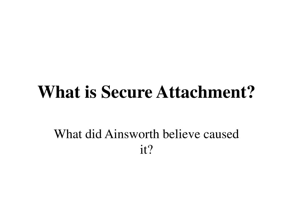 What is Secure Attachment?