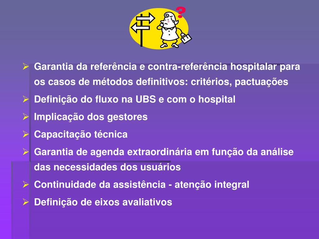 Garantia da referência e contra-referência hospitalar para os casos de métodos definitivos: critérios, pactuações