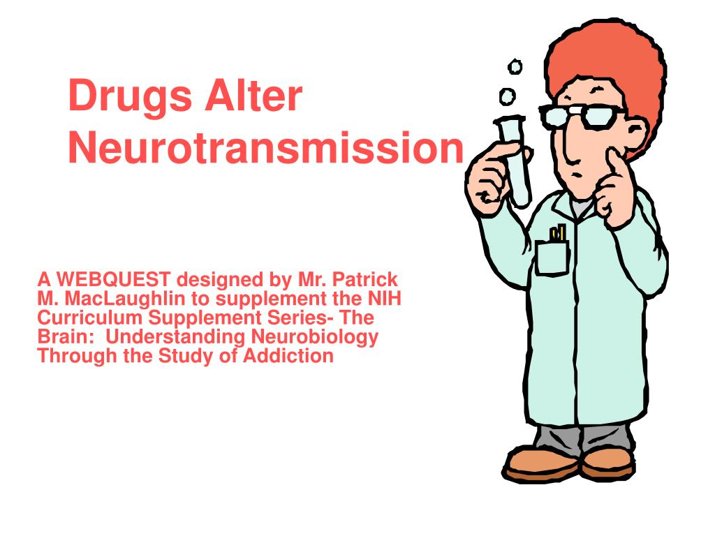 drugs alter neurotransmission l.