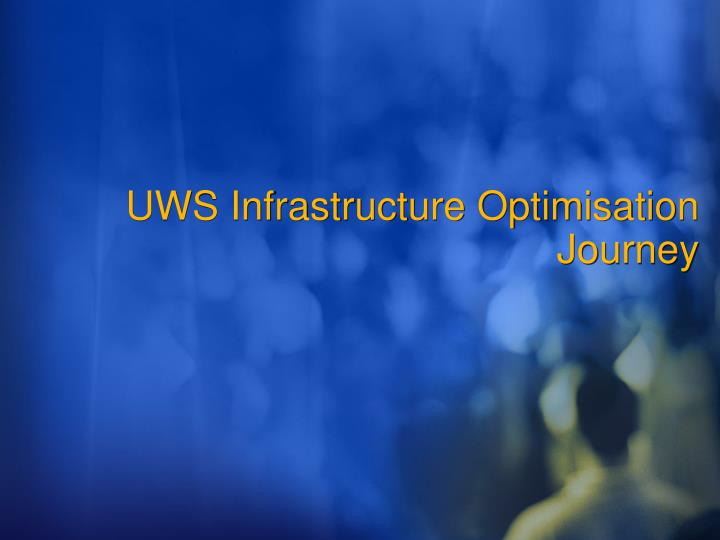 UWS Infrastructure Optimisation Journey