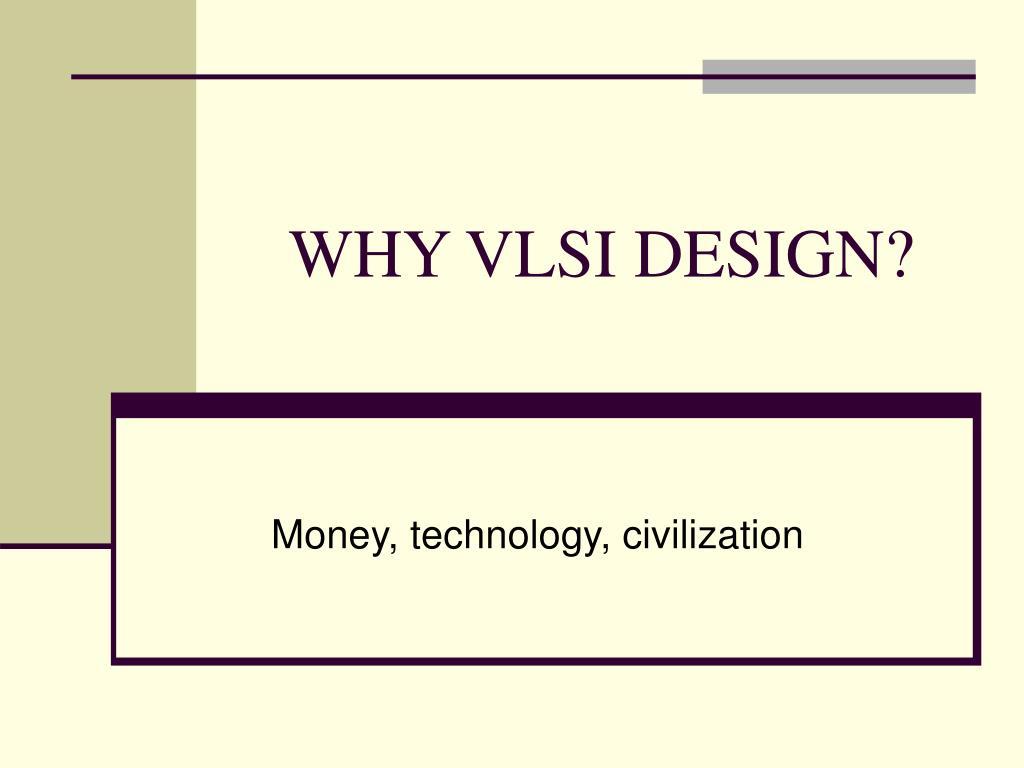 WHY VLSI DESIGN?