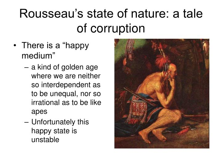 is the state of nature a The state of nature is usually the formative stage in the creation of a social contract as it provides the foundation where conceptions on the nature of the pre-society and of human beings are explored two of the most prominent thinkers who have touched on the concept are thomas hobbes and john locke.