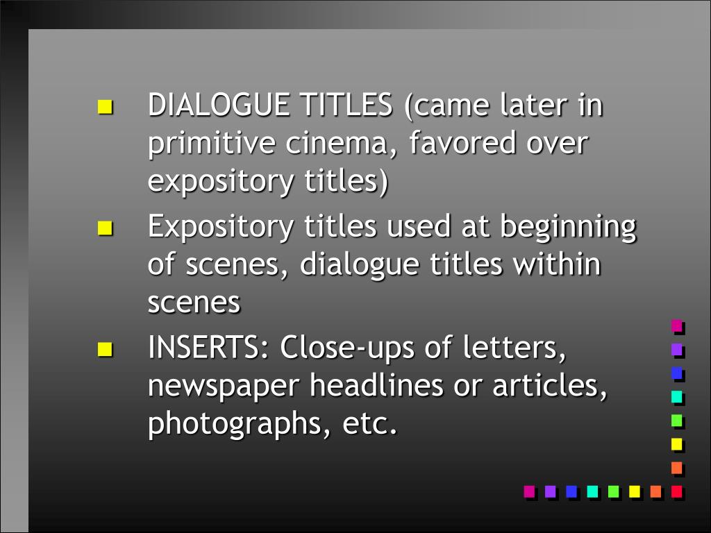 DIALOGUE TITLES (came later in primitive cinema, favored over expository titles)