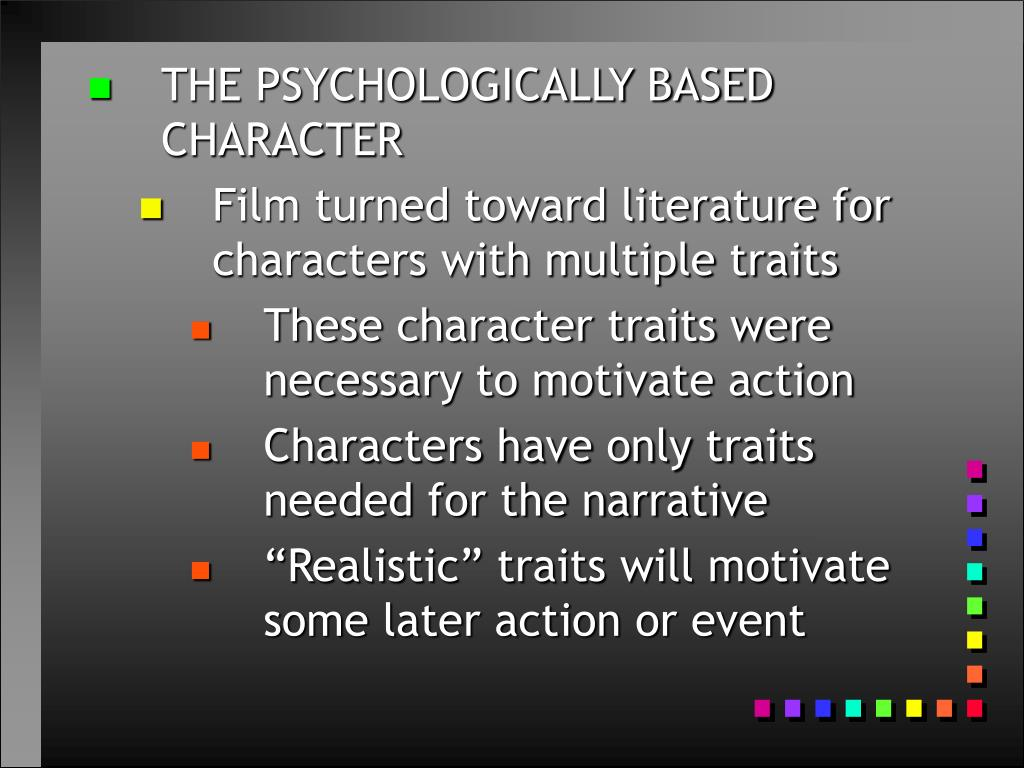 THE PSYCHOLOGICALLY BASED CHARACTER