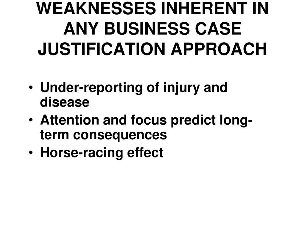 WEAKNESSES INHERENT IN ANY BUSINESS CASE JUSTIFICATION APPROACH