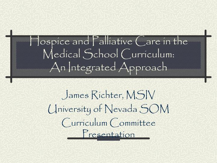 Hospice and palliative care in the medical school curriculum an integrated approach
