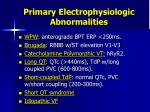 primary electrophysiologic abnormalities