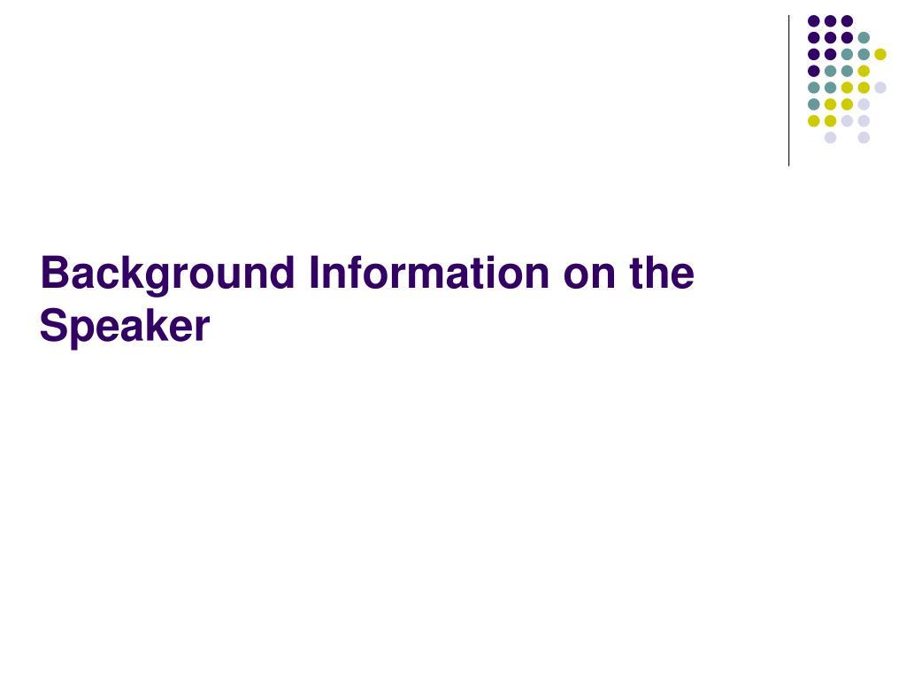 Background Information on the Speaker