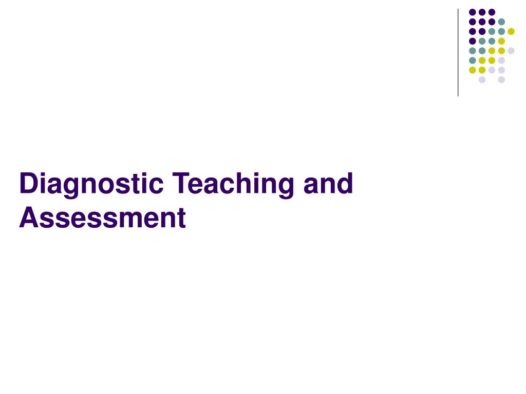 Diagnostic Teaching and Assessment