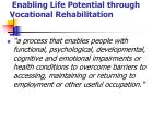 enabling life potential through vocational rehabilitation