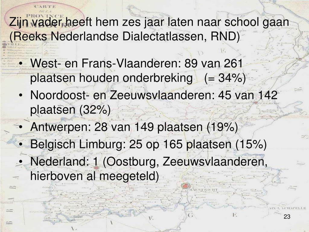 Zijn vader heeft hem zes jaar laten naar school gaan (Reeks Nederlandse Dialectatlassen, RND)