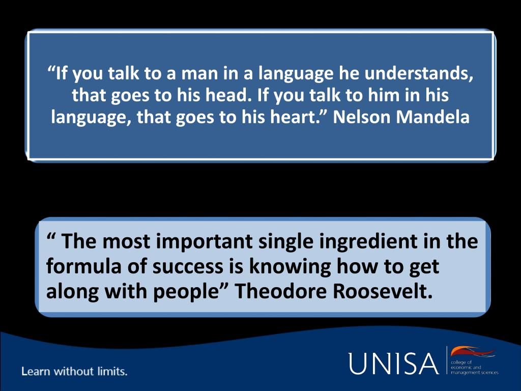 """If you talk to a man in a language he understands, that goes to his head. If you talk to him in his language, that goes to his heart."" Nelson Mandela"