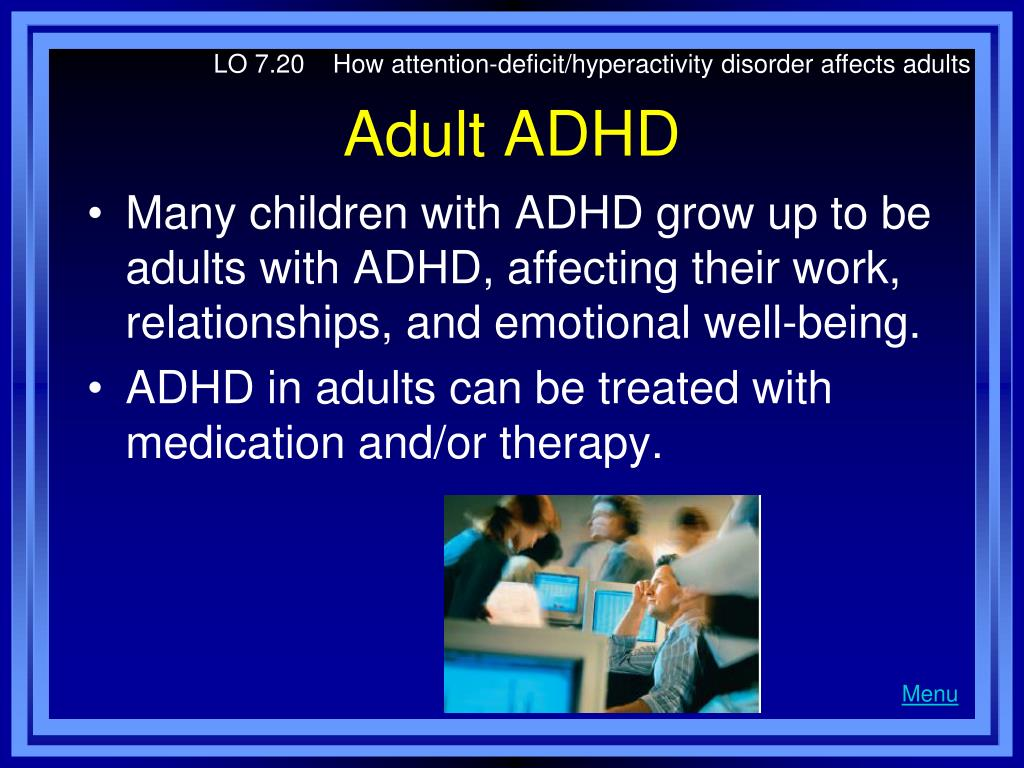 LO 7.20    How attention-deficit/hyperactivity disorder affects adults
