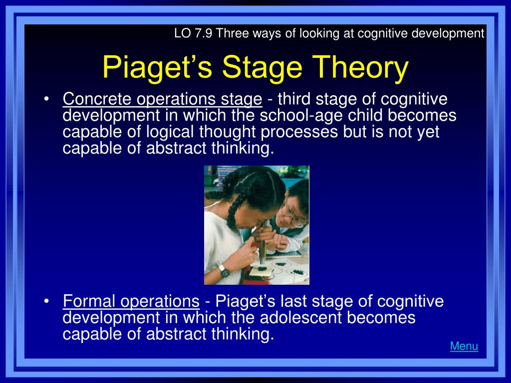 LO 7.9 Three ways of looking at cognitive development