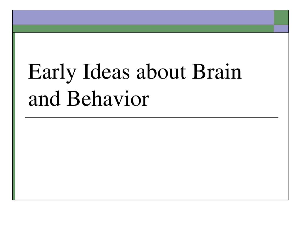 early ideas about brain and behavior l.