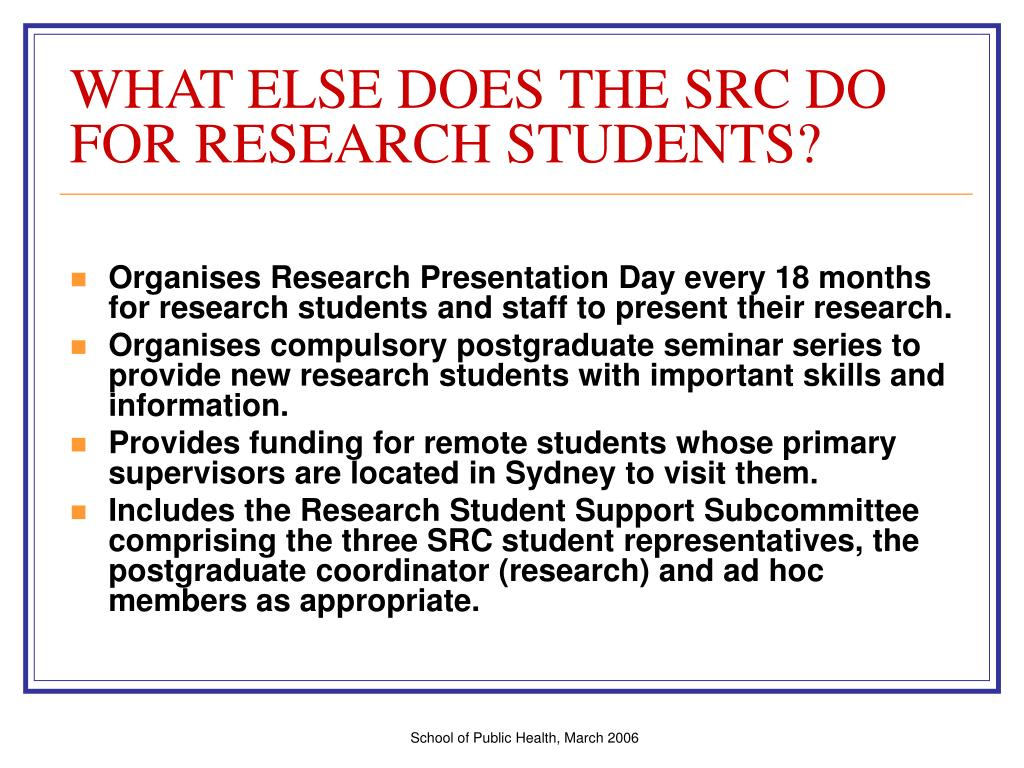 WHAT ELSE DOES THE SRC DO FOR RESEARCH STUDENTS?