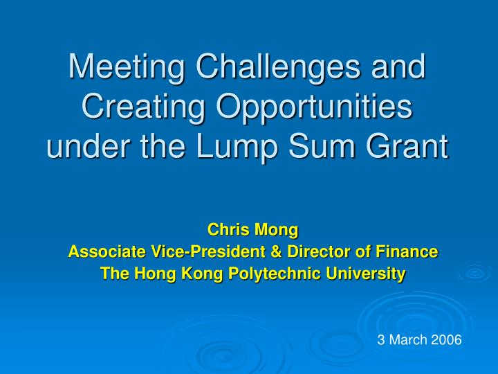 Meeting challenges and creating opportunities under the lump sum grant