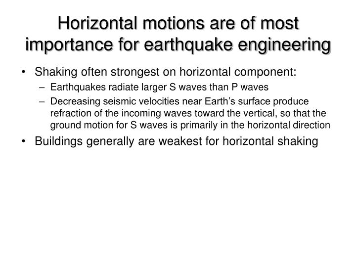 Horizontal motions are of most importance for earthquake engineering