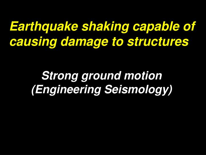 Strong ground motion engineering seismology