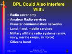 bpl could also interfere with
