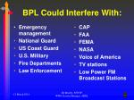 bpl could interfere with