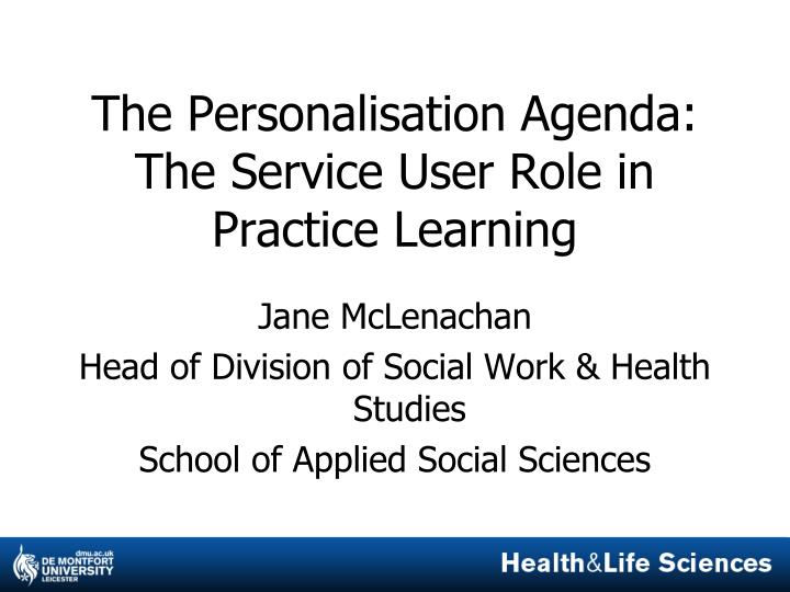 The personalisation agenda the service user role in practice learning