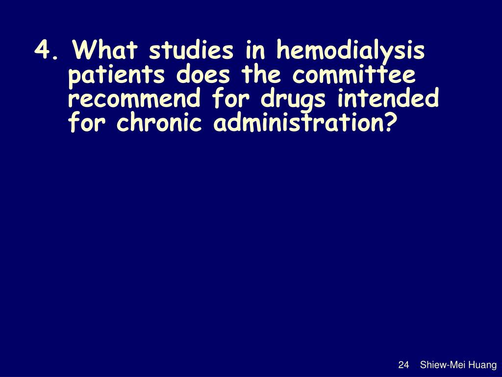 4. What studies in hemodialysis patients does the committee recommend for drugs intended for chronic administration?