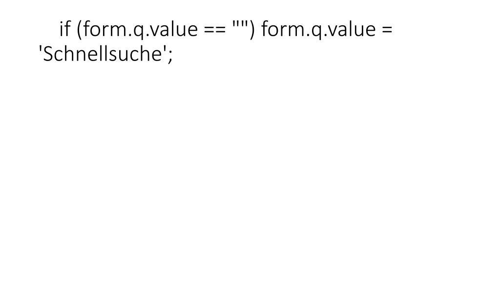 "if (form.q.value == """") form.q.value = 'Schnellsuche';"