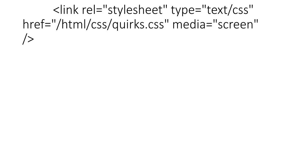 """<link rel=""""stylesheet"""" type=""""text/css"""" href=""""/html/css/quirks.css"""" media=""""screen"""" />"""